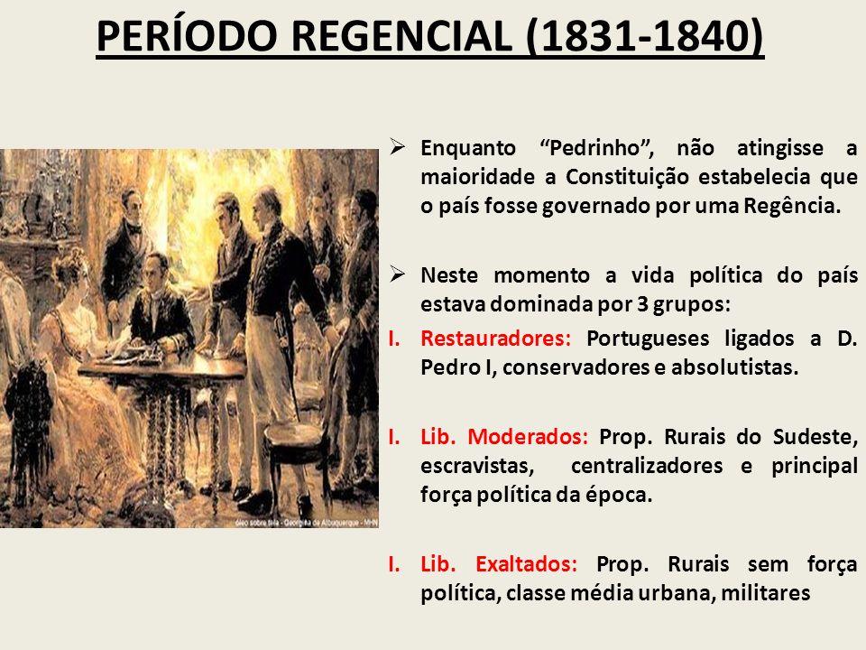 PERÍODO REGENCIAL (1831-1840) Enquanto Pedrinho , não atingisse a maioridade a Constituição estabelecia que o país fosse governado por uma Regência.
