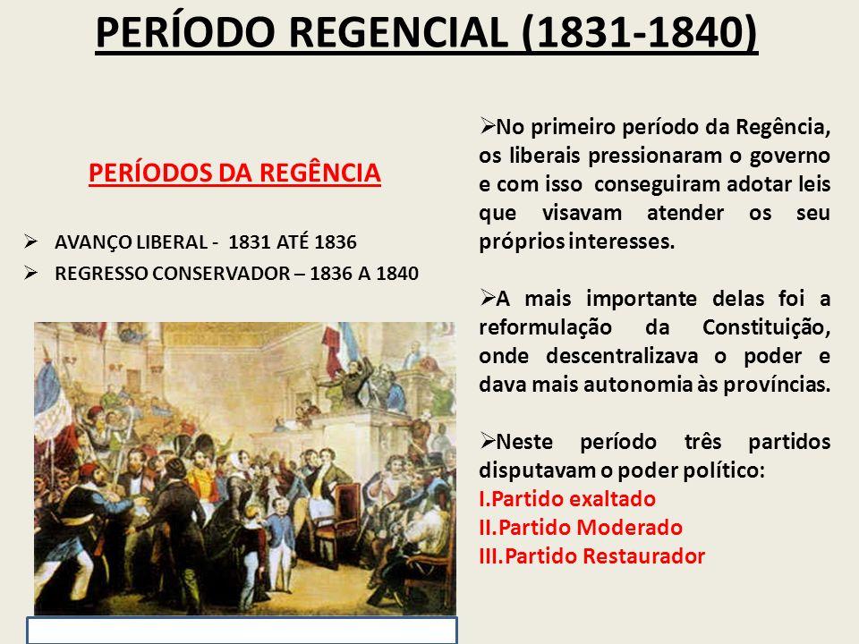 PERÍODO REGENCIAL (1831-1840) PERÍODOS DA REGÊNCIA