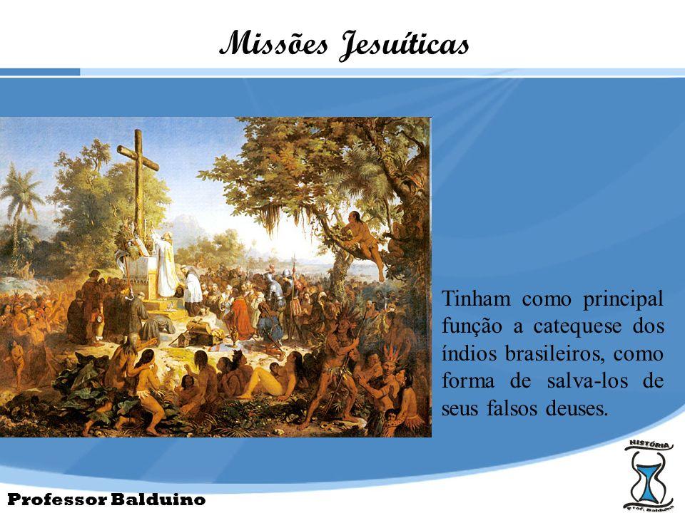 Missões JesuíticasTinham como principal função a catequese dos índios brasileiros, como forma de salva-los de seus falsos deuses.