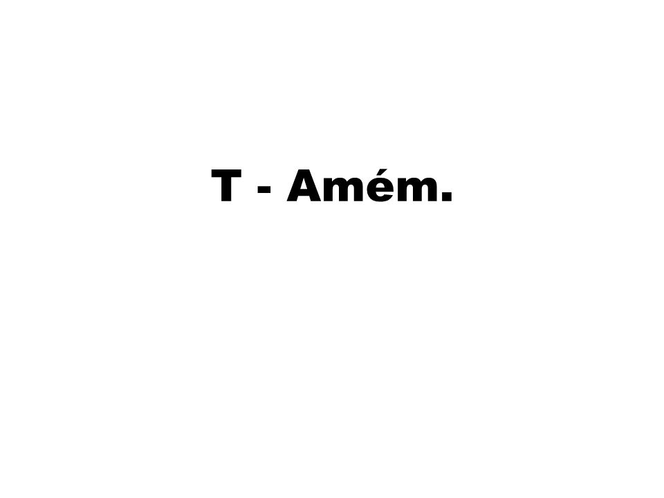 T - Amém.