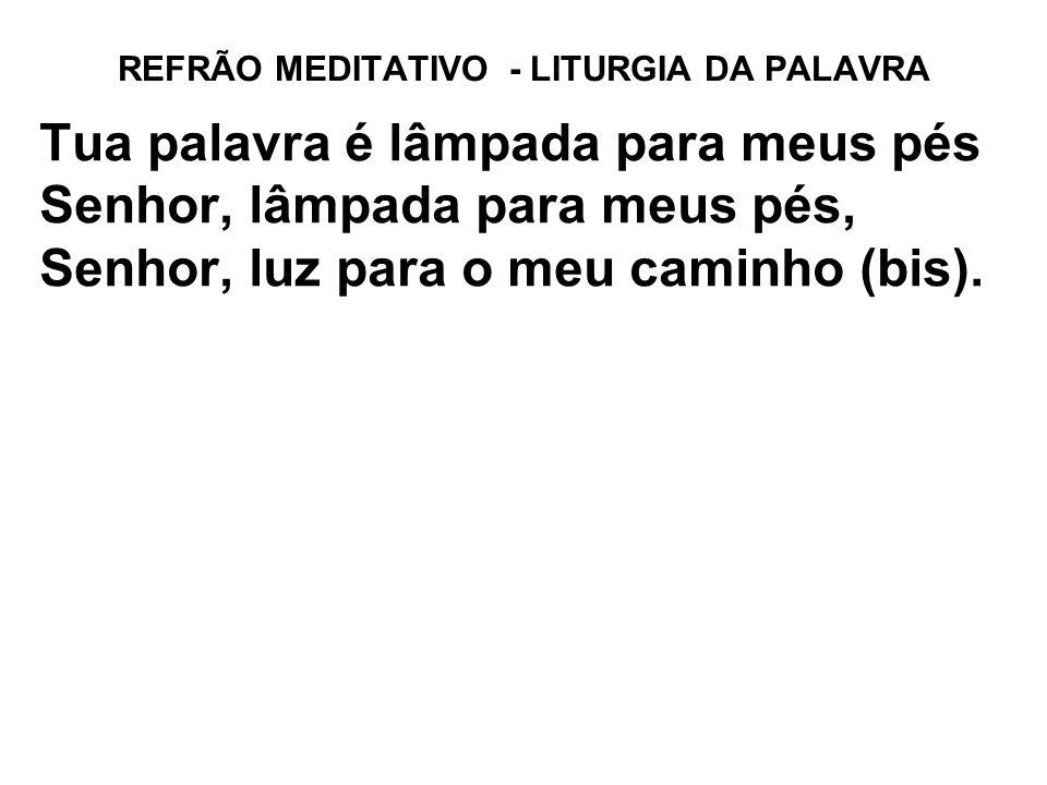 REFRÃO MEDITATIVO - LITURGIA DA PALAVRA