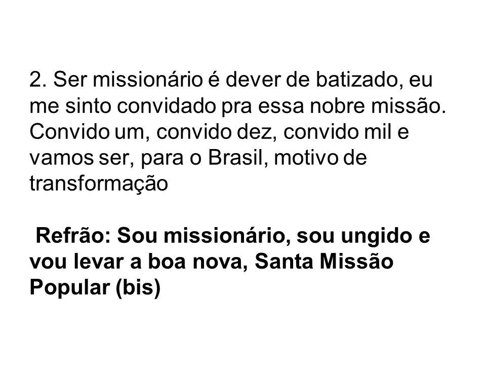 2.Ser missionário é dever de batizado, eu me sinto convidado pra essa nobre missão.