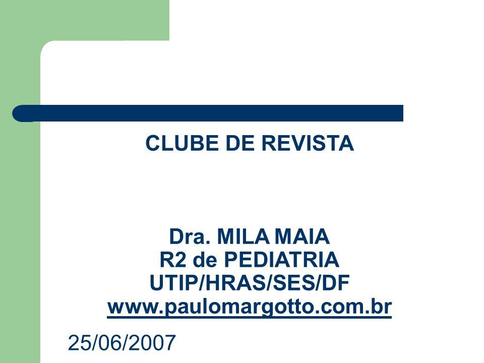 CLUBE DE REVISTA Dra. MILA MAIA R2 de PEDIATRIA UTIP/HRAS/SES/DF www