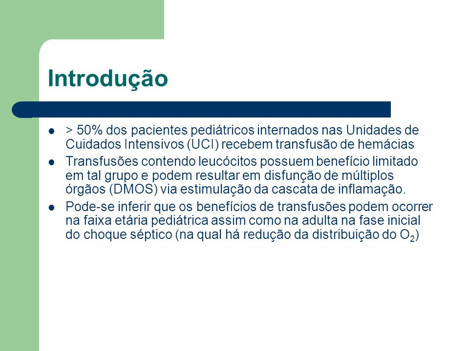 Introdução> 50% dos pacientes pediátricos internados nas Unidades de Cuidados Intensivos (UCI) recebem transfusão de hemácias.