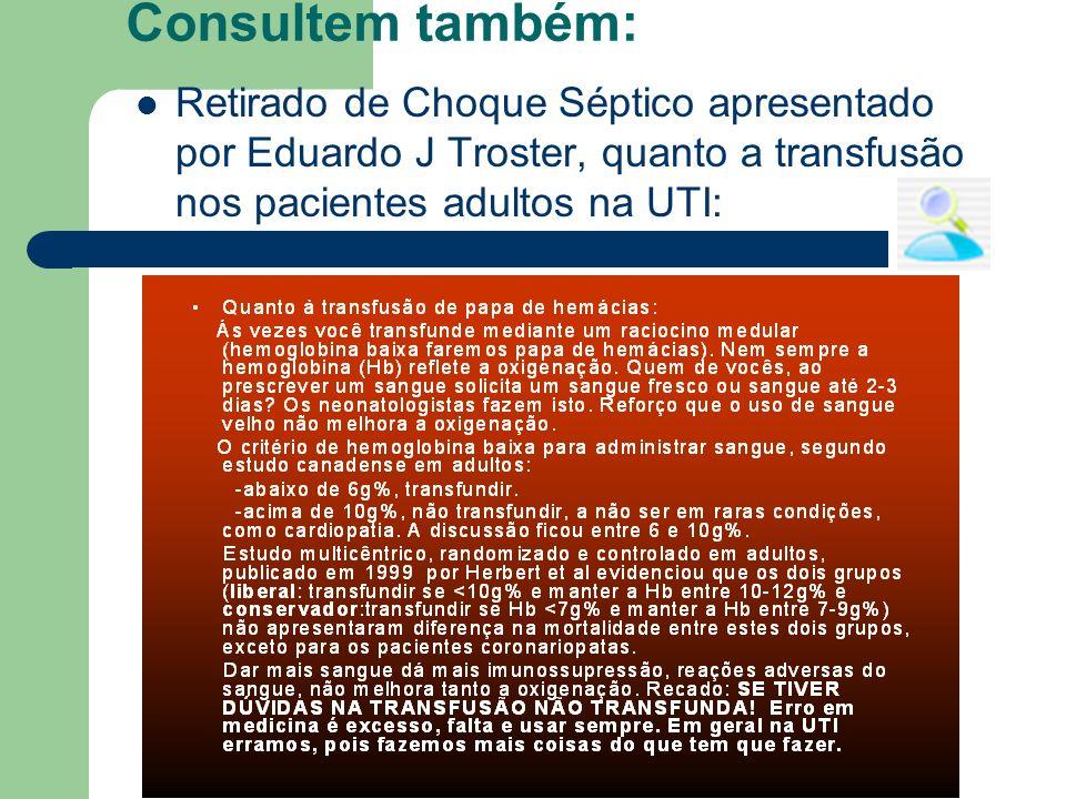 Consultem também:Retirado de Choque Séptico apresentado por Eduardo J Troster, quanto a transfusão nos pacientes adultos na UTI: