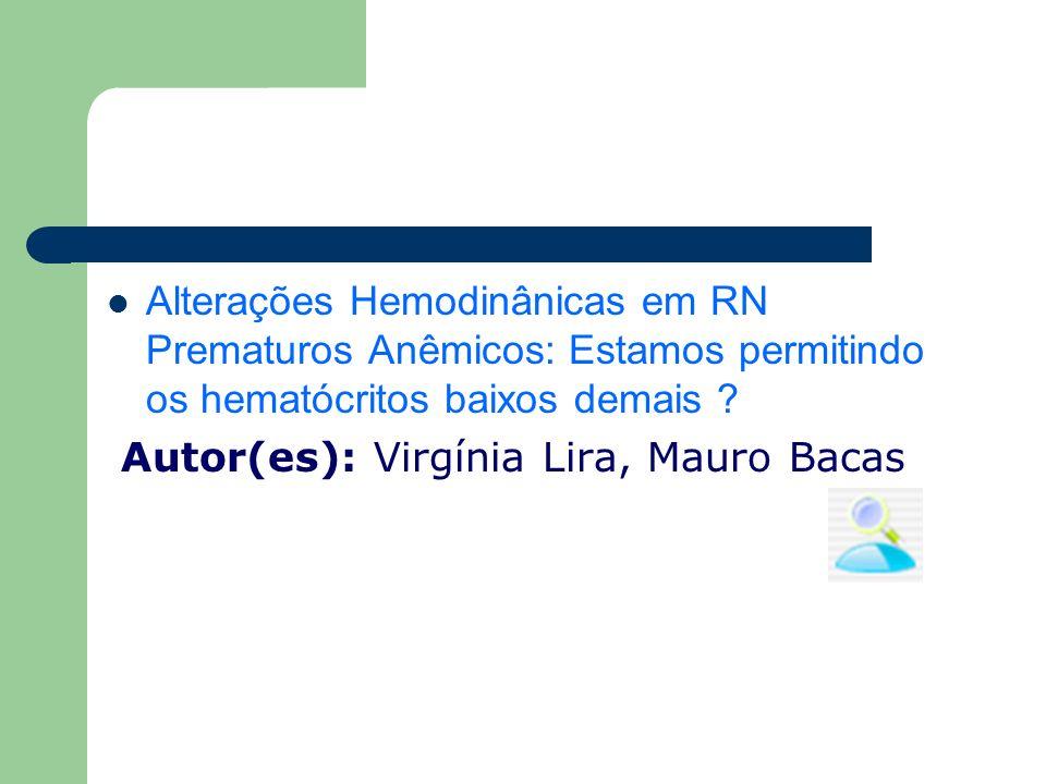 Alterações Hemodinânicas em RN Prematuros Anêmicos: Estamos permitindo os hematócritos baixos demais