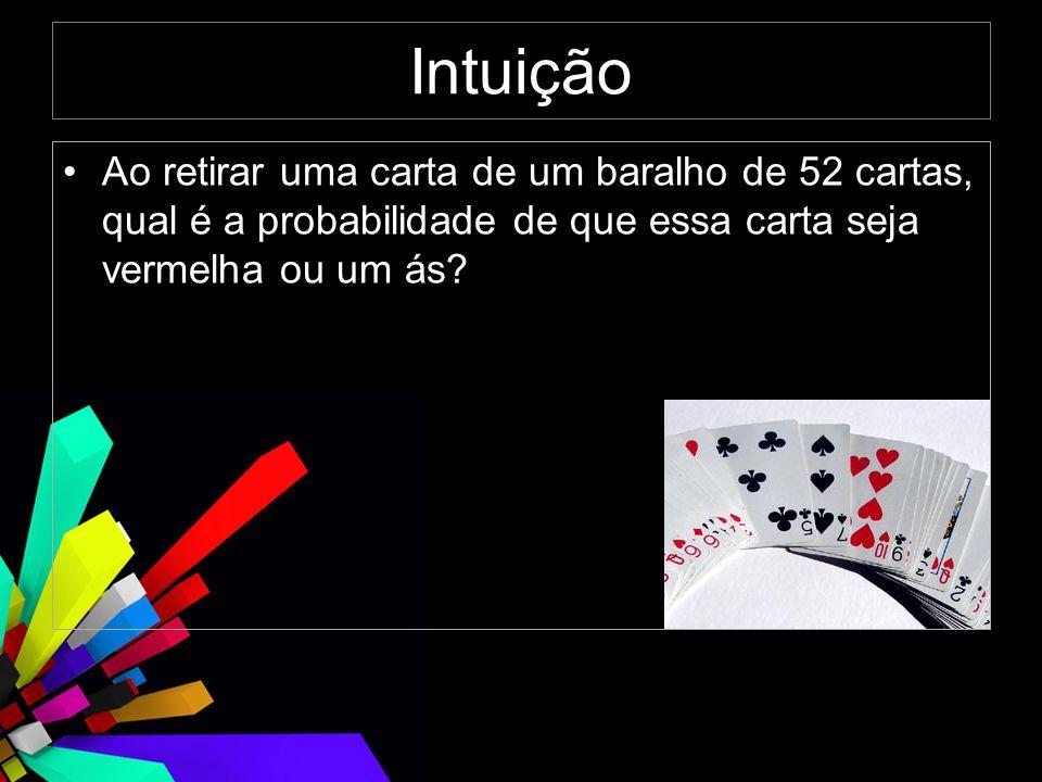 Intuição Ao retirar uma carta de um baralho de 52 cartas, qual é a probabilidade de que essa carta seja vermelha ou um ás