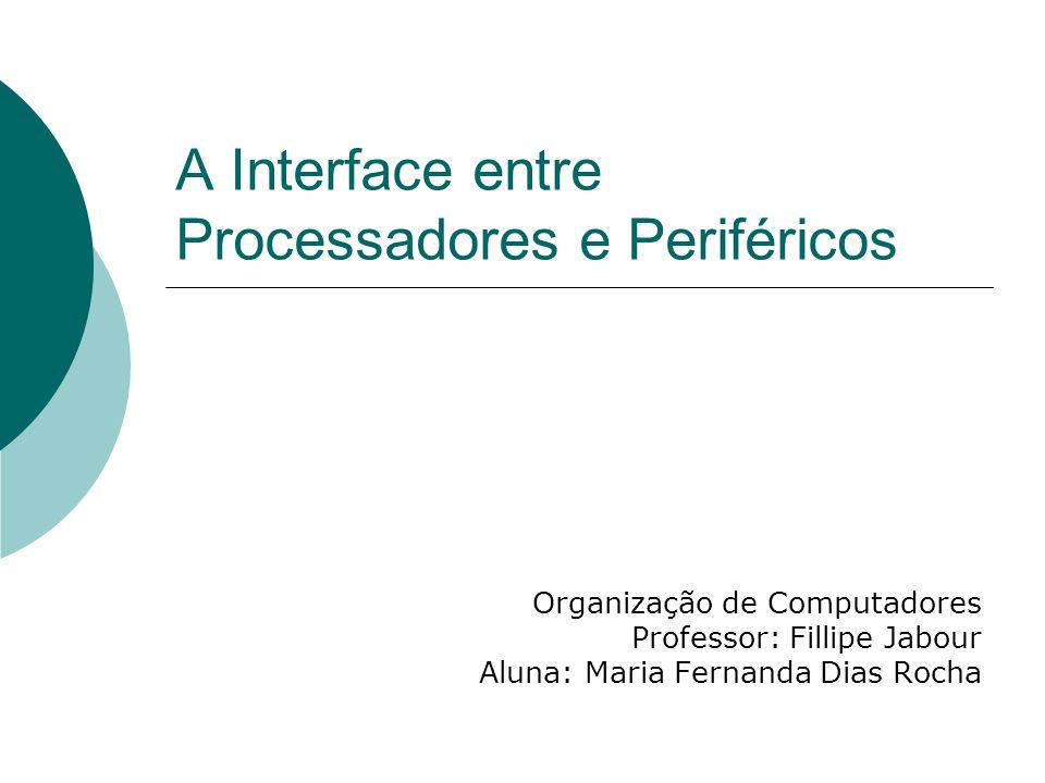 A Interface entre Processadores e Periféricos