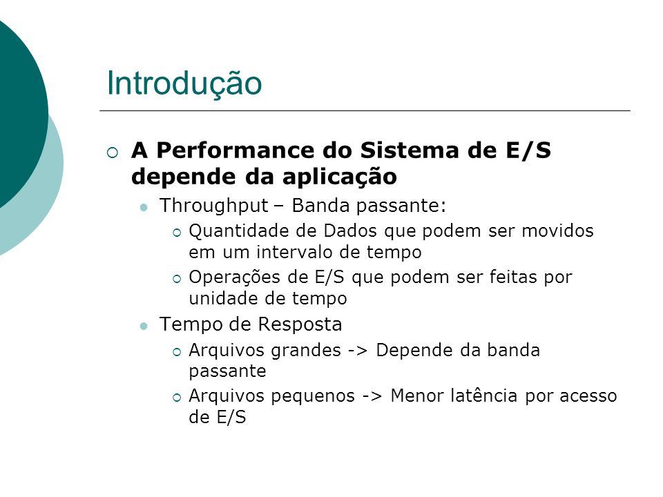Introdução A Performance do Sistema de E/S depende da aplicação
