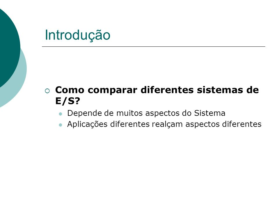 Introdução Como comparar diferentes sistemas de E/S