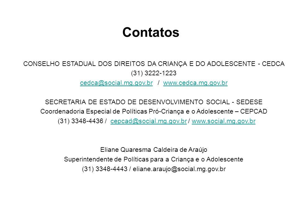 Contatos CONSELHO ESTADUAL DOS DIREITOS DA CRIANÇA E DO ADOLESCENTE - CEDCA. (31) 3222-1223. cedca@social.mg.gov.br / www.cedca.mg.gov.br.