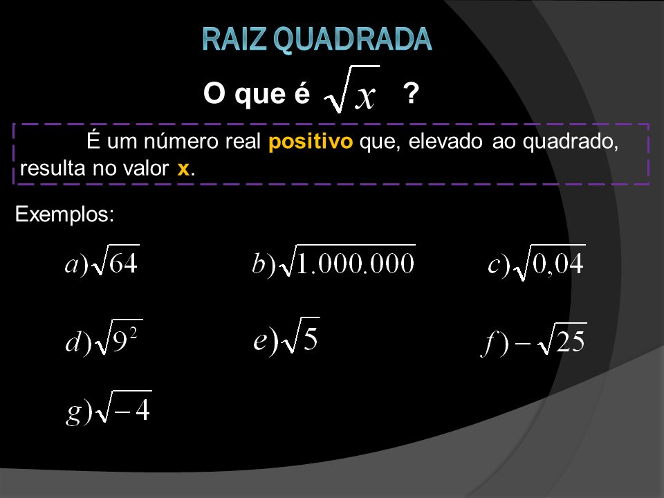 Raiz quadrada O que é . É um número real positivo que, elevado ao quadrado, resulta no valor x.