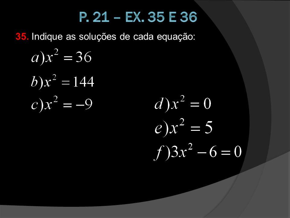 p. 21 – ex. 35 e 36 35. Indique as soluções de cada equação: