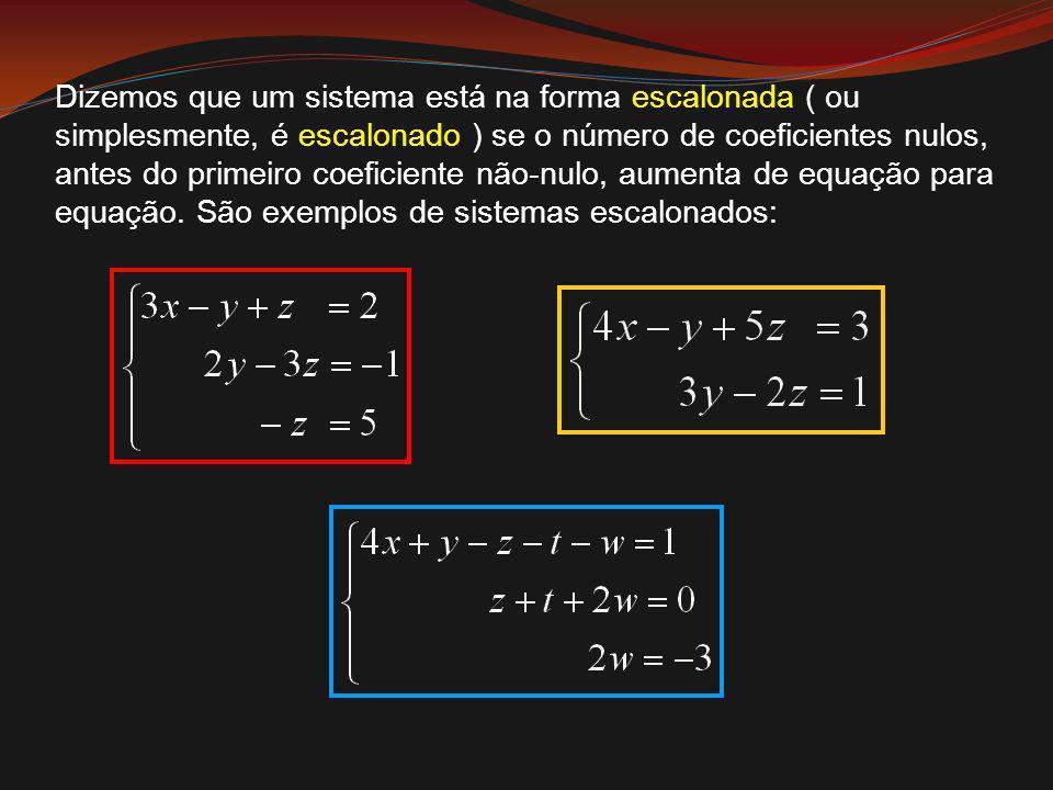 Dizemos que um sistema está na forma escalonada ( ou simplesmente, é escalonado ) se o número de coeficientes nulos, antes do primeiro coeficiente não-nulo, aumenta de equação para equação.