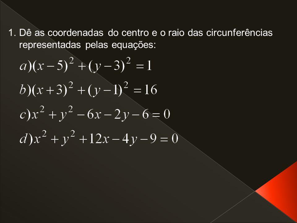 Dê as coordenadas do centro e o raio das circunferências representadas pelas equações: