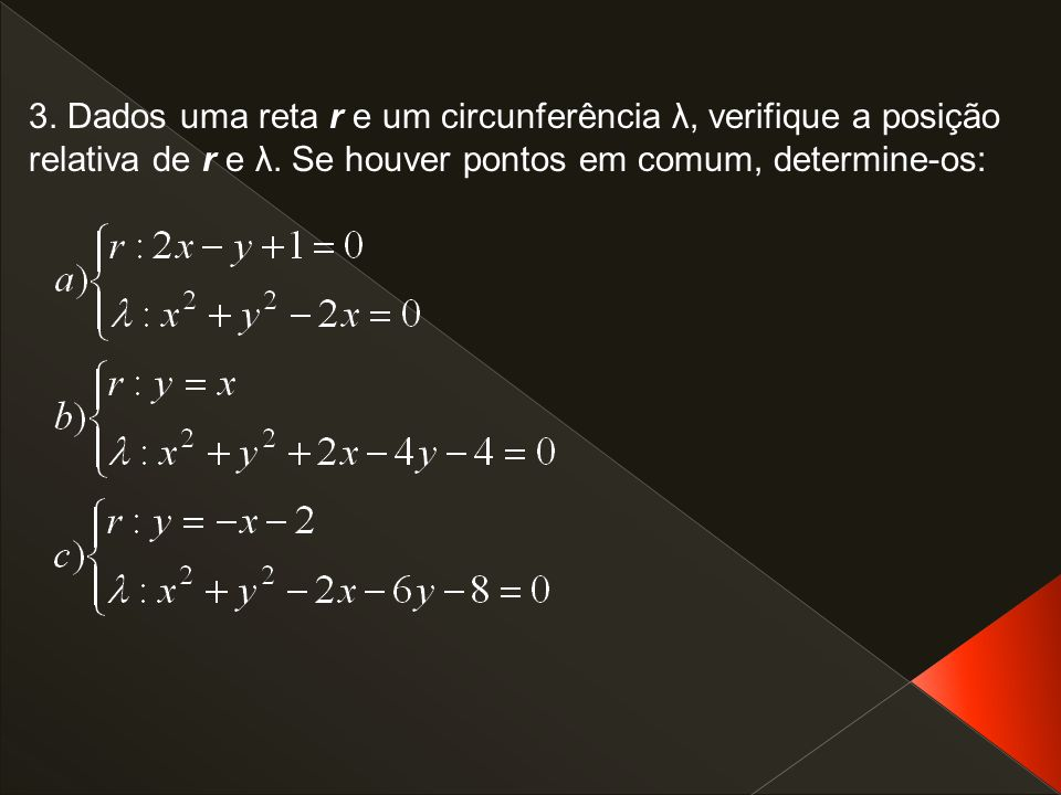3. Dados uma reta r e um circunferência λ, verifique a posição relativa de r e λ.