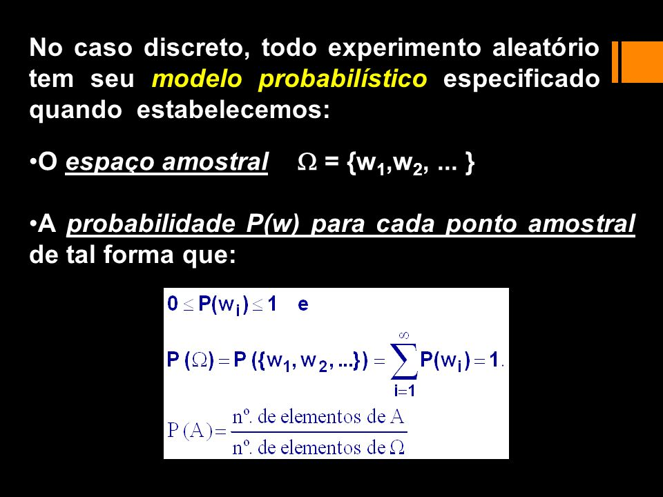 No caso discreto, todo experimento aleatório tem seu modelo probabilístico especificado quando estabelecemos: