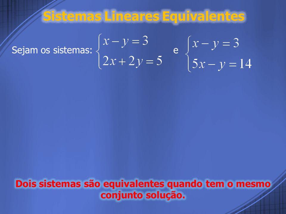 Dois sistemas são equivalentes quando tem o mesmo conjunto solução.