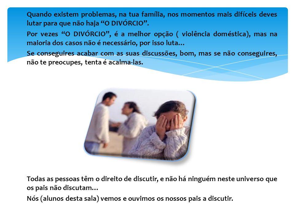 Quando existem problemas, na tua família, nos momentos mais difíceis deves lutar para que não haja O DIVÓRCIO .
