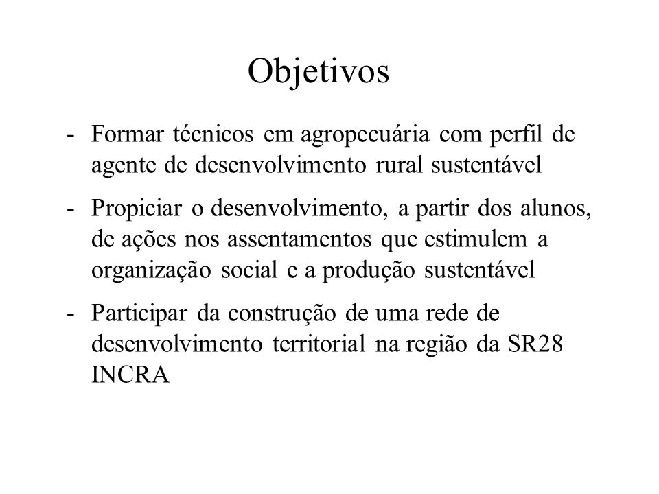 ObjetivosFormar técnicos em agropecuária com perfil de agente de desenvolvimento rural sustentável.