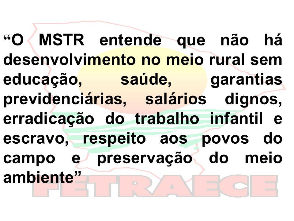 O MSTR entende que não há desenvolvimento no meio rural sem educação, saúde, garantias previdenciárias, salários dignos, erradicação do trabalho infantil e escravo, respeito aos povos do campo e preservação do meio ambiente