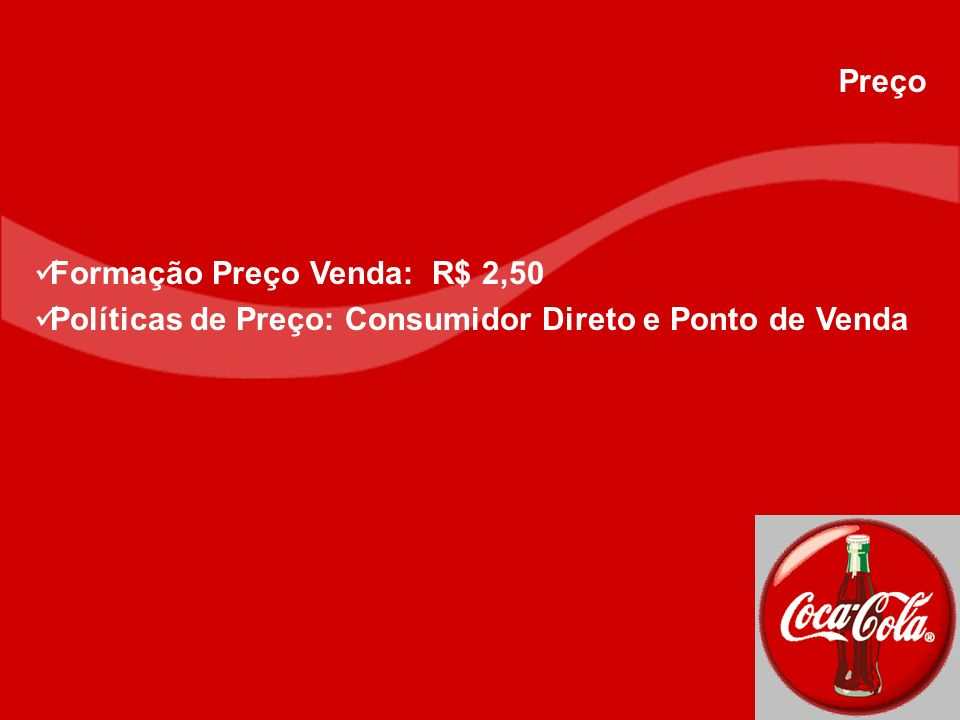 Preço Formação Preço Venda: R$ 2,50 Políticas de Preço: Consumidor Direto e Ponto de Venda