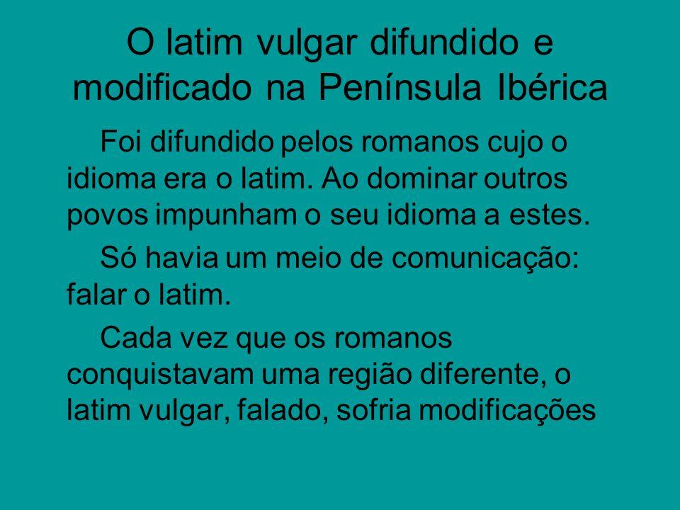O latim vulgar difundido e modificado na Península Ibérica