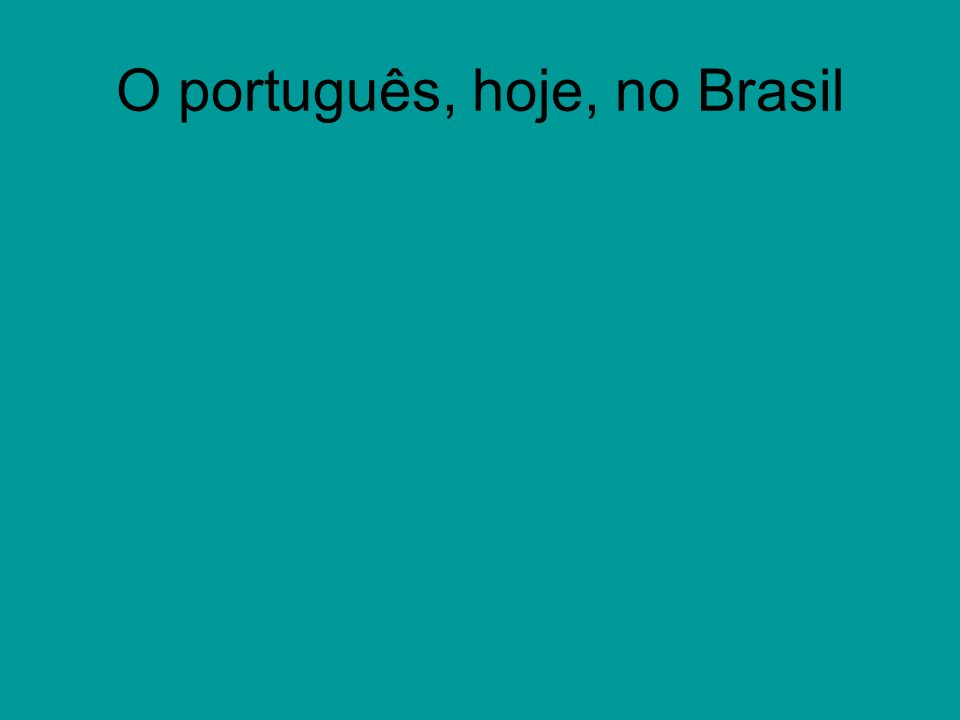 O português, hoje, no Brasil