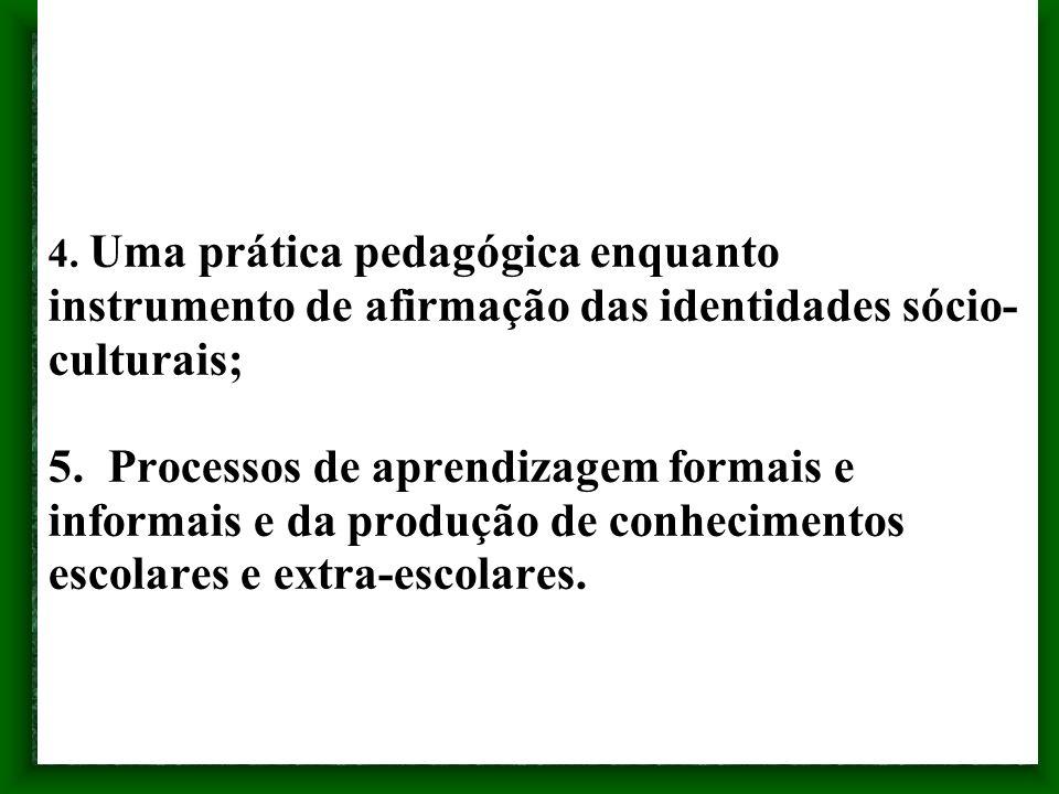 4. Uma prática pedagógica enquanto instrumento de afirmação das identidades sócio-culturais; 5.