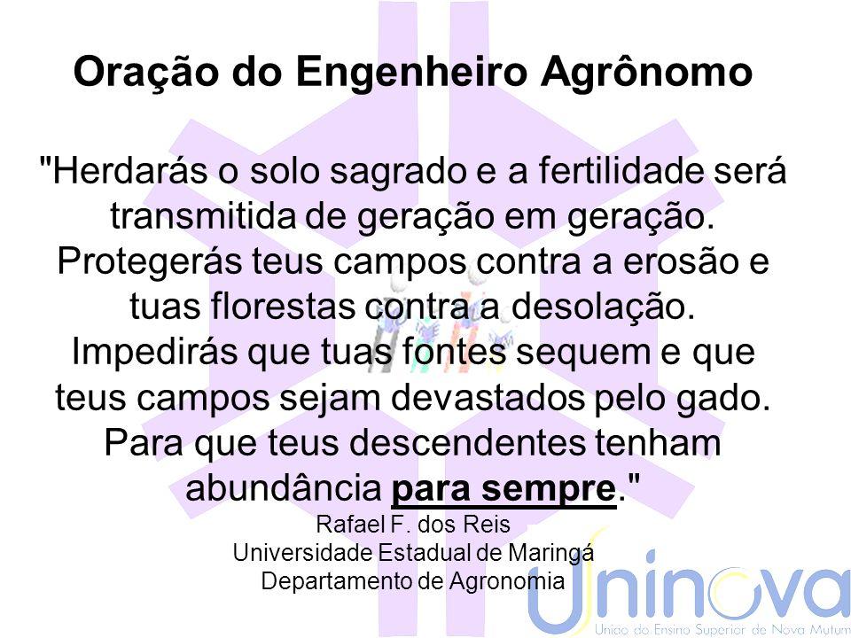 Oração do Engenheiro Agrônomo Herdarás o solo sagrado e a fertilidade será transmitida de geração em geração.