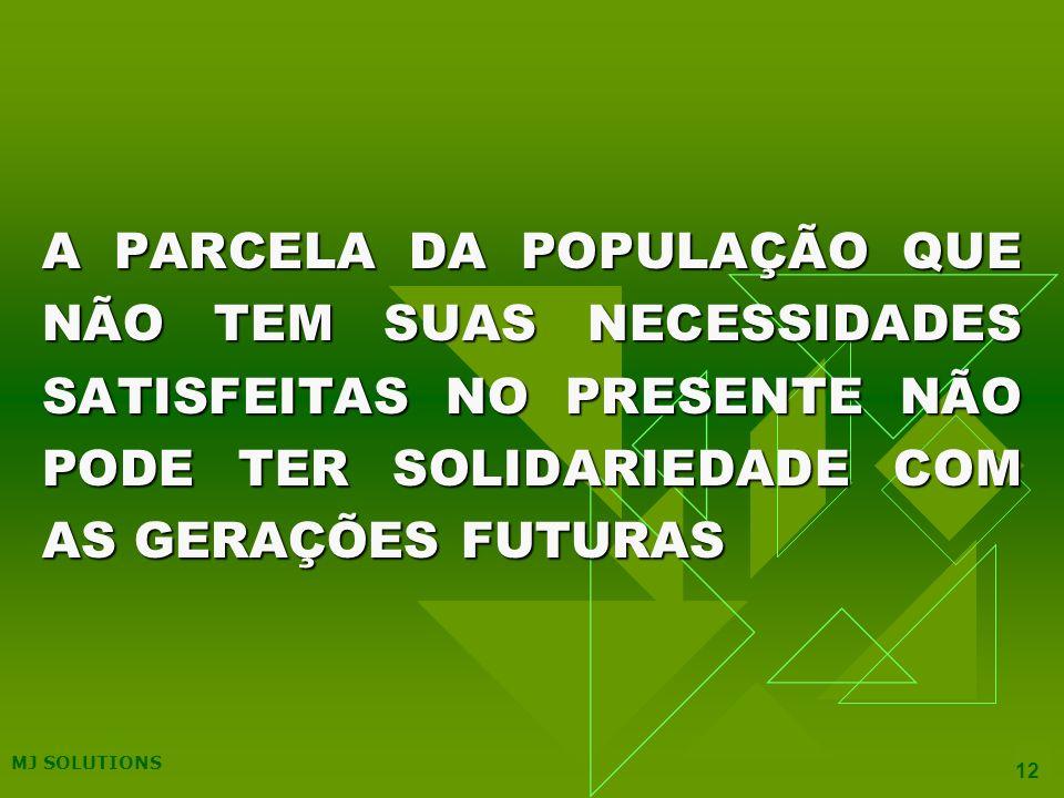 A PARCELA DA POPULAÇÃO QUE NÃO TEM SUAS NECESSIDADES SATISFEITAS NO PRESENTE NÃO PODE TER SOLIDARIEDADE COM AS GERAÇÕES FUTURAS