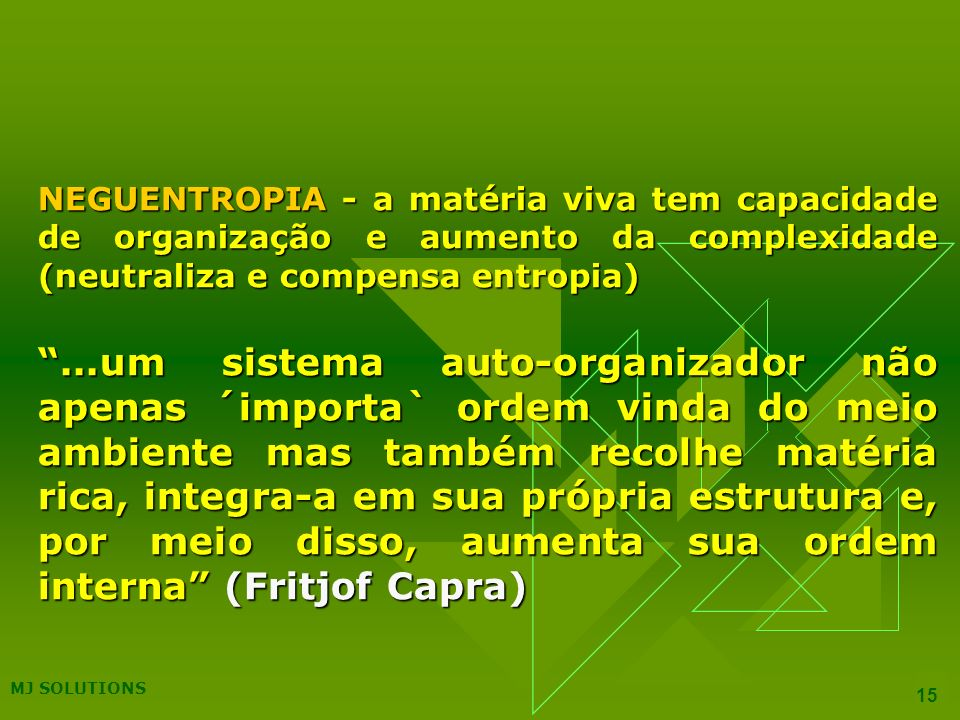 NEGUENTROPIA - a matéria viva tem capacidade de organização e aumento da complexidade (neutraliza e compensa entropia)