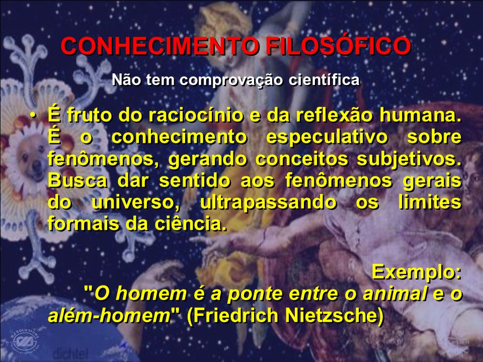 CONHECIMENTO FILOSÓFICO Não tem comprovação científica