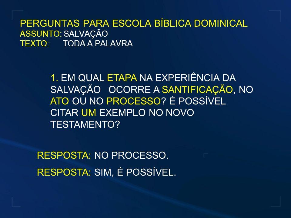 PERGUNTAS PARA ESCOLA BÍBLICA DOMINICAL ASSUNTO: SALVAÇÃO TEXTO: TODA A PALAVRA