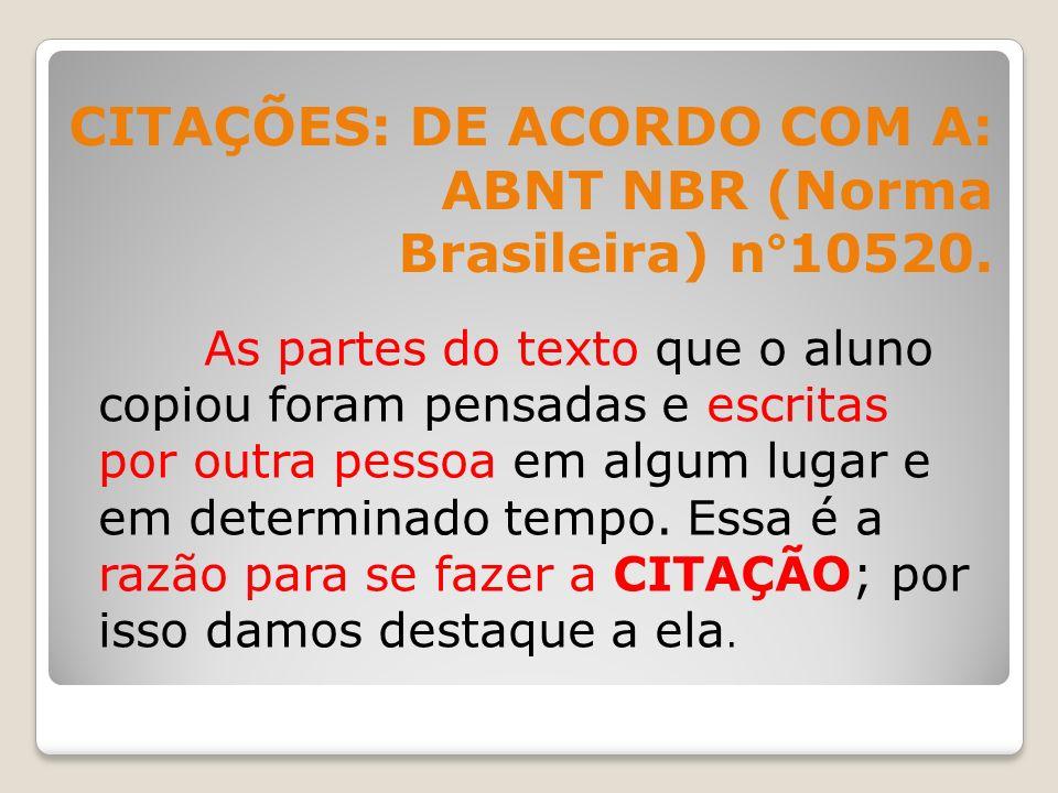 CITAÇÕES: DE ACORDO COM A: ABNT NBR (Norma Brasileira) n°10520.