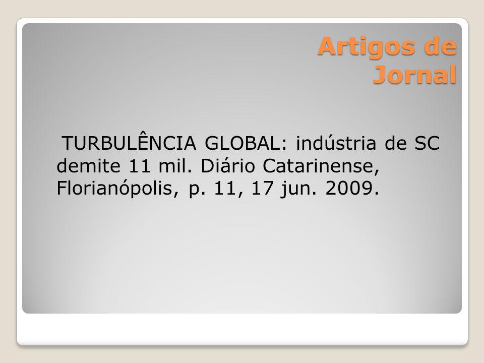 Artigos de Jornal TURBULÊNCIA GLOBAL: indústria de SC demite 11 mil.
