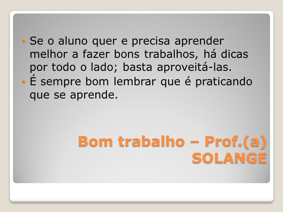 Bom trabalho – Prof.(a) SOLANGE