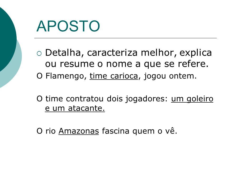APOSTODetalha, caracteriza melhor, explica ou resume o nome a que se refere. O Flamengo, time carioca, jogou ontem.
