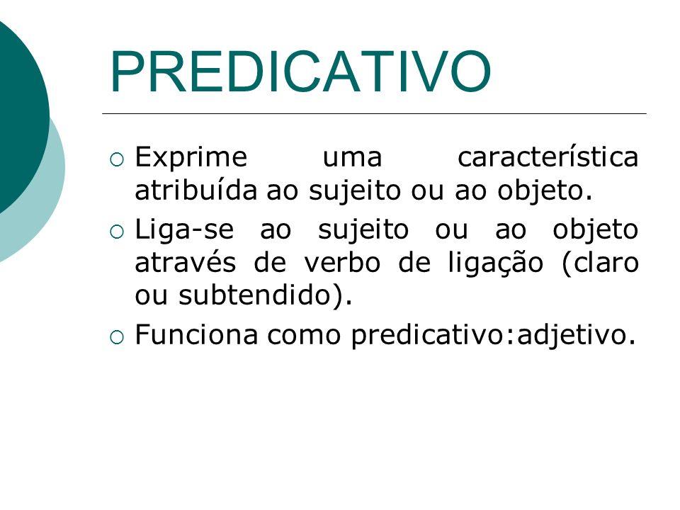 PREDICATIVOExprime uma característica atribuída ao sujeito ou ao objeto.