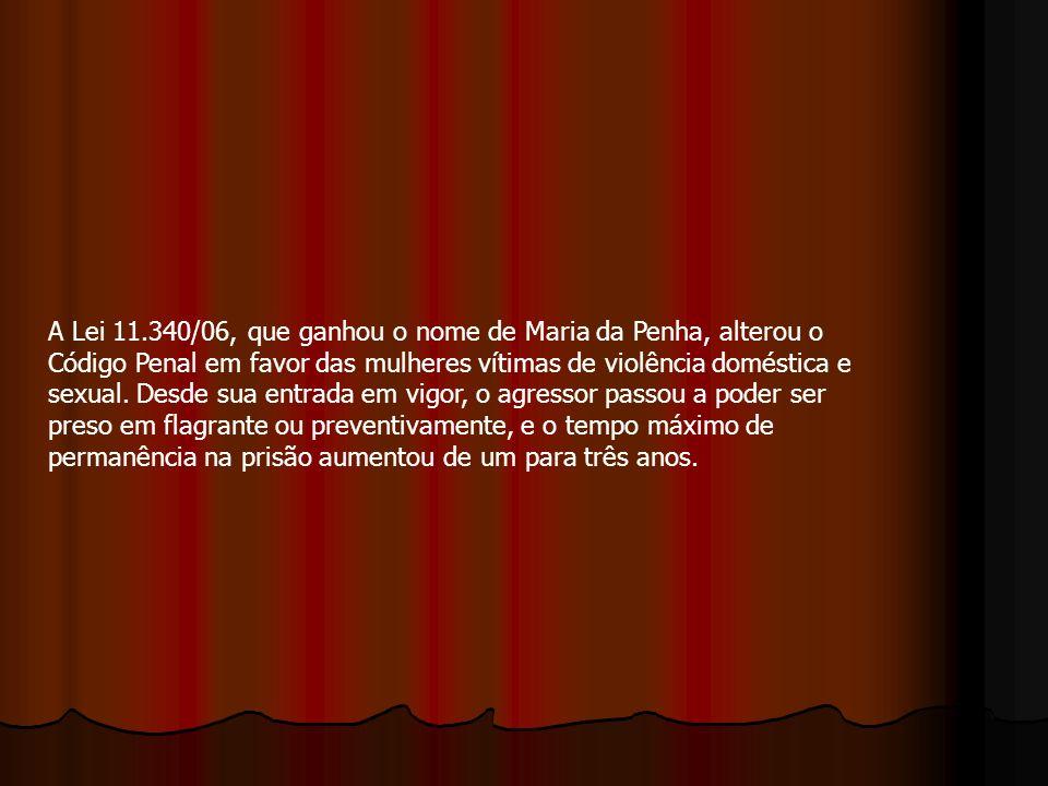 A Lei 11.340/06, que ganhou o nome de Maria da Penha, alterou o Código Penal em favor das mulheres vítimas de violência doméstica e sexual.
