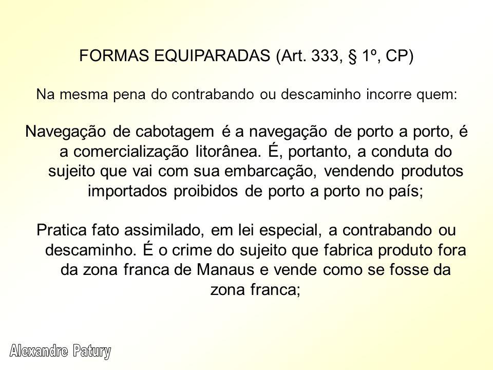 FORMAS EQUIPARADAS (Art. 333, § 1º, CP)