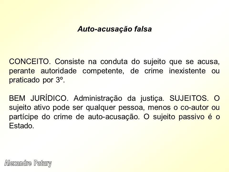 Auto-acusação falsa CONCEITO. Consiste na conduta do sujeito que se acusa, perante autoridade competente, de crime inexistente ou praticado por 3º.