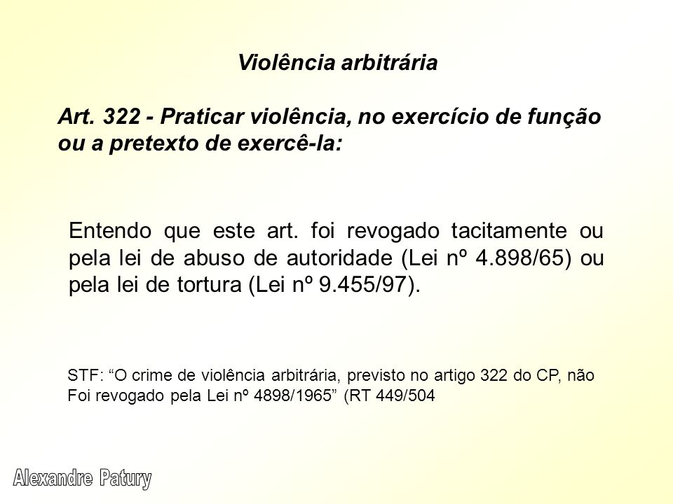 Violência arbitrária Art. 322 - Praticar violência, no exercício de função ou a pretexto de exercê-la: