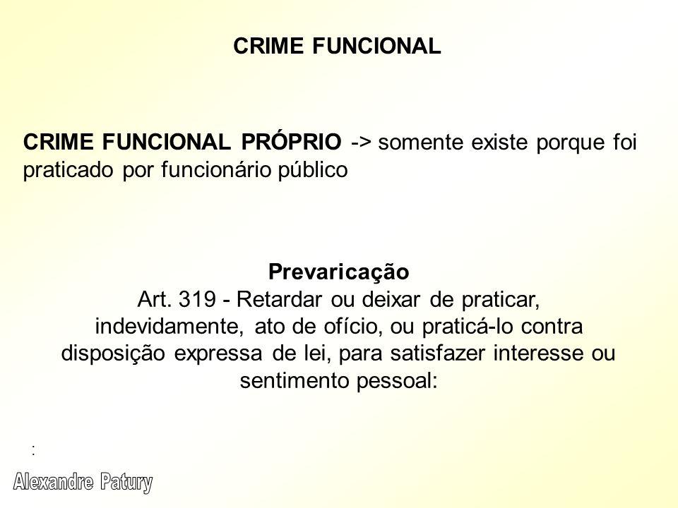 CRIME FUNCIONAL CRIME FUNCIONAL PRÓPRIO -> somente existe porque foi praticado por funcionário público.