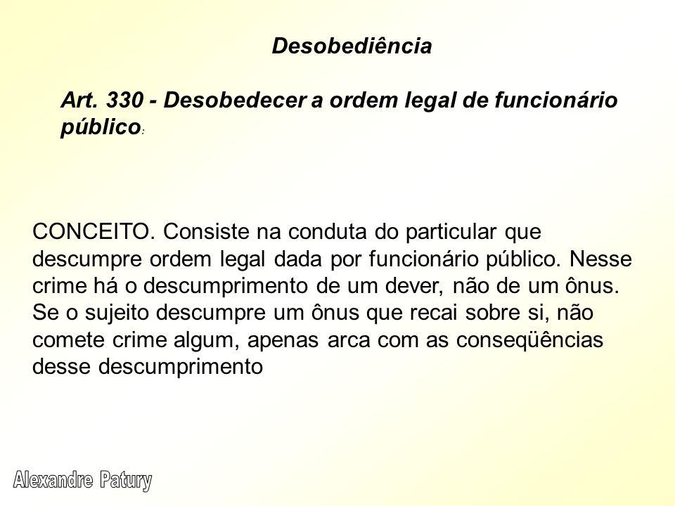 Art. 330 - Desobedecer a ordem legal de funcionário público: