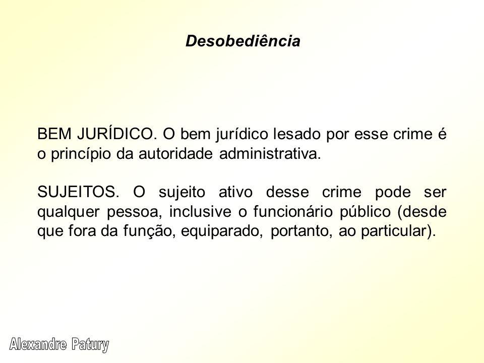 Desobediência BEM JURÍDICO. O bem jurídico lesado por esse crime é o princípio da autoridade administrativa.