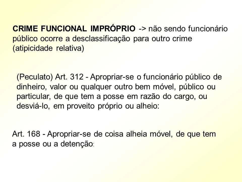 CRIME FUNCIONAL IMPRÓPRIO -> não sendo funcionário público ocorre a desclassificação para outro crime (atipicidade relativa)