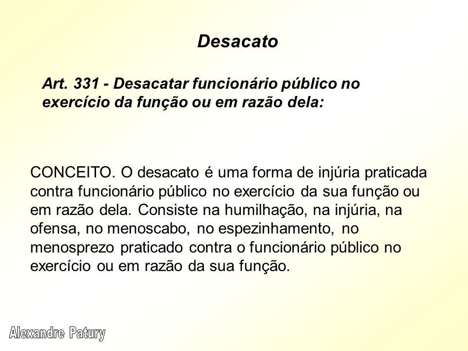 Desacato Art. 331 - Desacatar funcionário público no exercício da função ou em razão dela:
