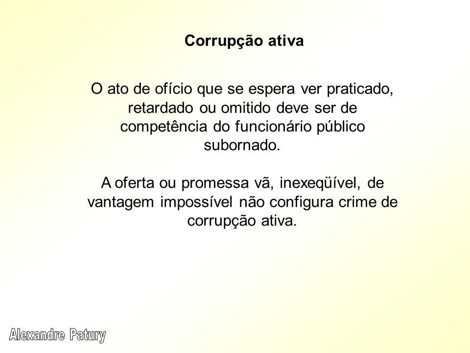 Corrupção ativa O ato de ofício que se espera ver praticado, retardado ou omitido deve ser de competência do funcionário público subornado.