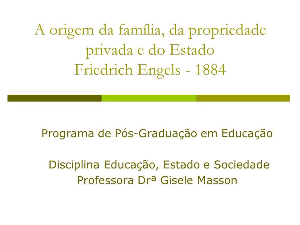 A origem da família, da propriedade privada e do Estado Friedrich Engels - 1884
